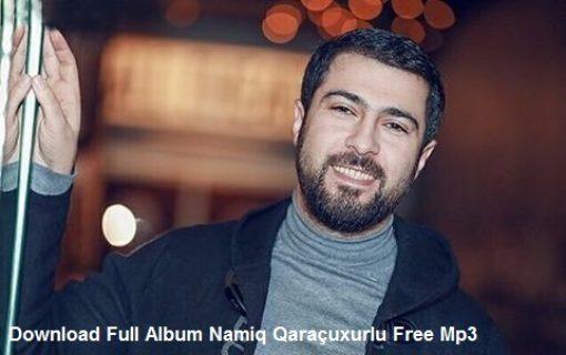 دانلود فول آلبوم آهنگهای نامیک قاراچوخورلو یکجا و تکی Mp3 320 128